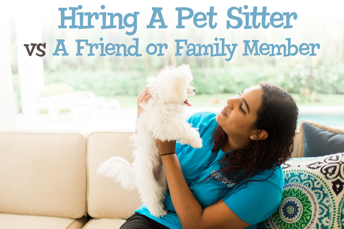 Hiring A Pet Sitter vs. A Friend or Family Member